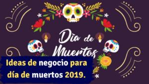 Ideas de negocio para día de muertos 2019. -Emprendedor Millennial
