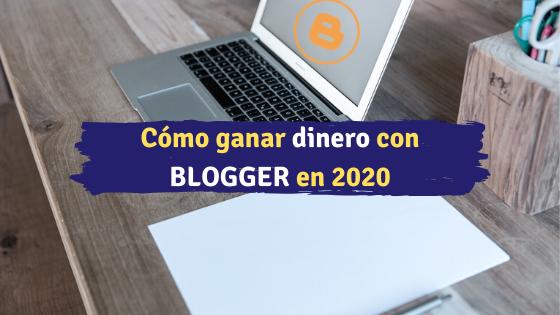 Cómo ganar dinero con BLOGGER en 2020 (Guia completa)