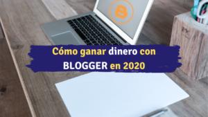 Cómo ganar dinero con BLOGGER en 2020 -Emprendedor Millennial