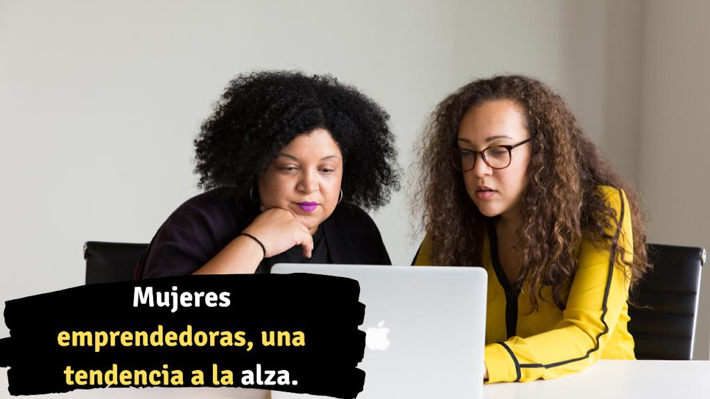 Mujeres emprendedoras, por que ser emprendedora y con que apoyos cuento