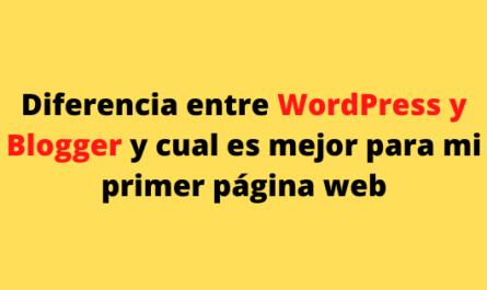 Diferencia entre WordPress y Blogger y cual es mejor para mi primer página web